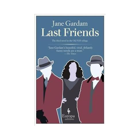 Last Friends Old Filth Trilogy By Jane Gardam Paperback Target