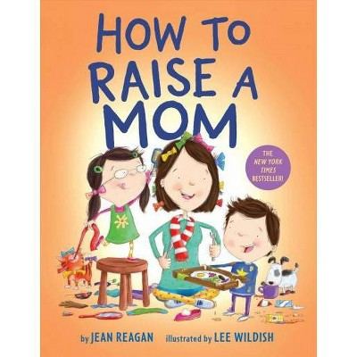 How to Raise a Mom - by Jean Reagan & Lee Wildish (Board Book)