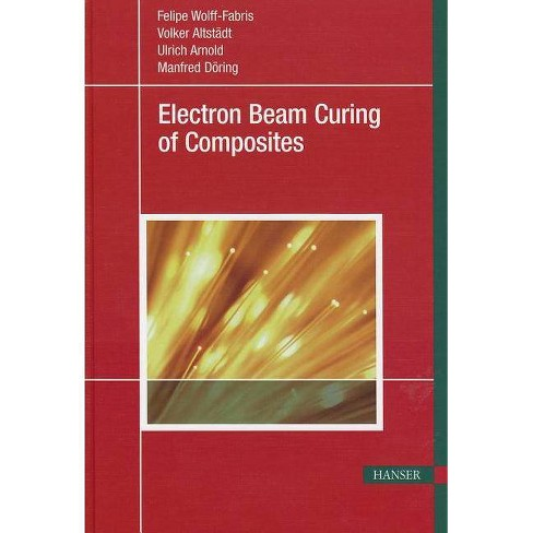 Electron Beam Curing of Composites - by  Felipe Wolff-Fabris (Hardcover) - image 1 of 1