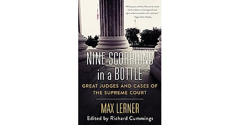 Nine Scorpions in a Bottle : Great Judges and Cases of the Supreme Court (Reprint) (Paperback) (Max - image 1 of 1