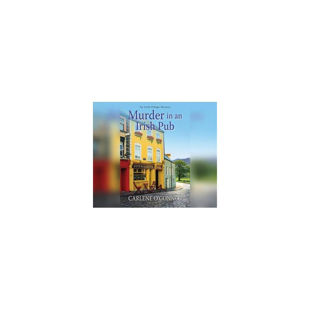 Murder in an Irish Pub - Unabridged (Irish Village Mystery) by Carlene O'Connor (CD/Spoken Word)