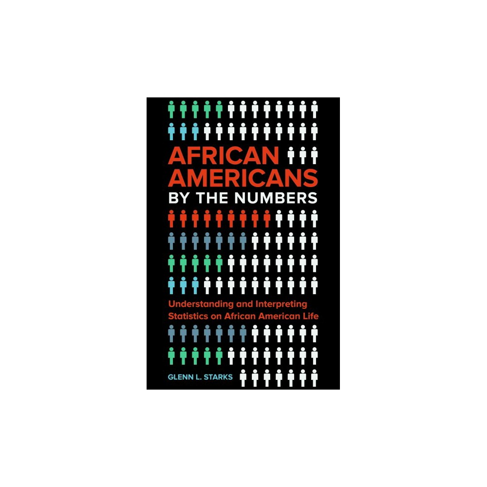 African Americans by the Numbers : Understanding and Interpreting Statistics on African American Life