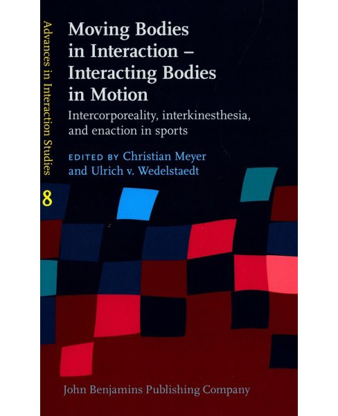 Moving Bodies in Interaction : Interacting Bodies in Motion: Intercorporeality, Interkinesthesia, and - image 1 of 1