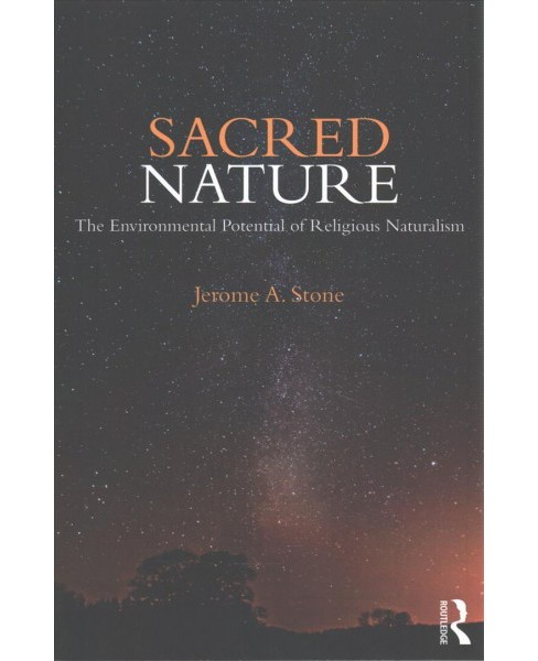 Sacred Nature : The Environmental Potential of Religious Naturalism (Paperback) (Jerome A. Stone) - image 1 of 1