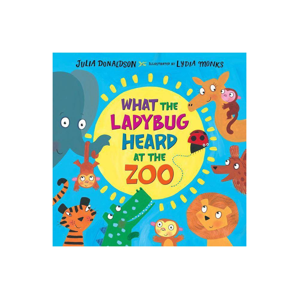 What The Ladybug Heard At The Zoo By Julia Donaldson Hardcover