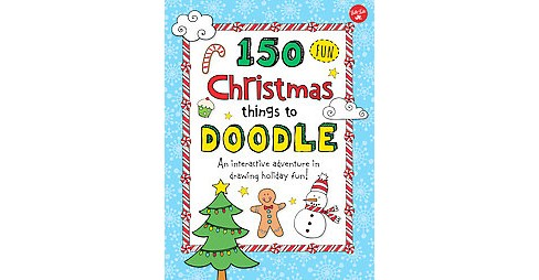 150 Fun Christmas Things to Doodle : An Interactive Adventure in Drawing Holiday Fun! (Paperback) - image 1 of 1