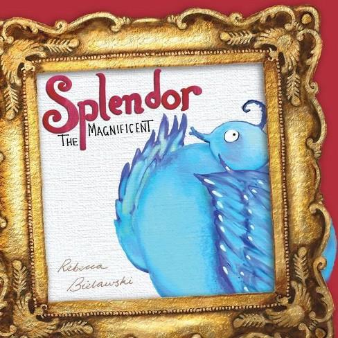 Splendor the Magnificent - by  Rebecca Bielawski (Paperback) - image 1 of 1