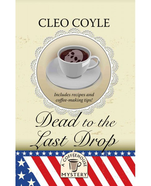 Dead to the Last Drop (Large Print) (Hardcover) (Cleo Coyle) - image 1 of 1