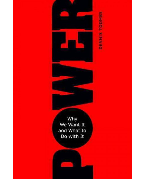 Power : Why We Want It and What to Do With It (Paperback) (Dennis Toombs) - image 1 of 1