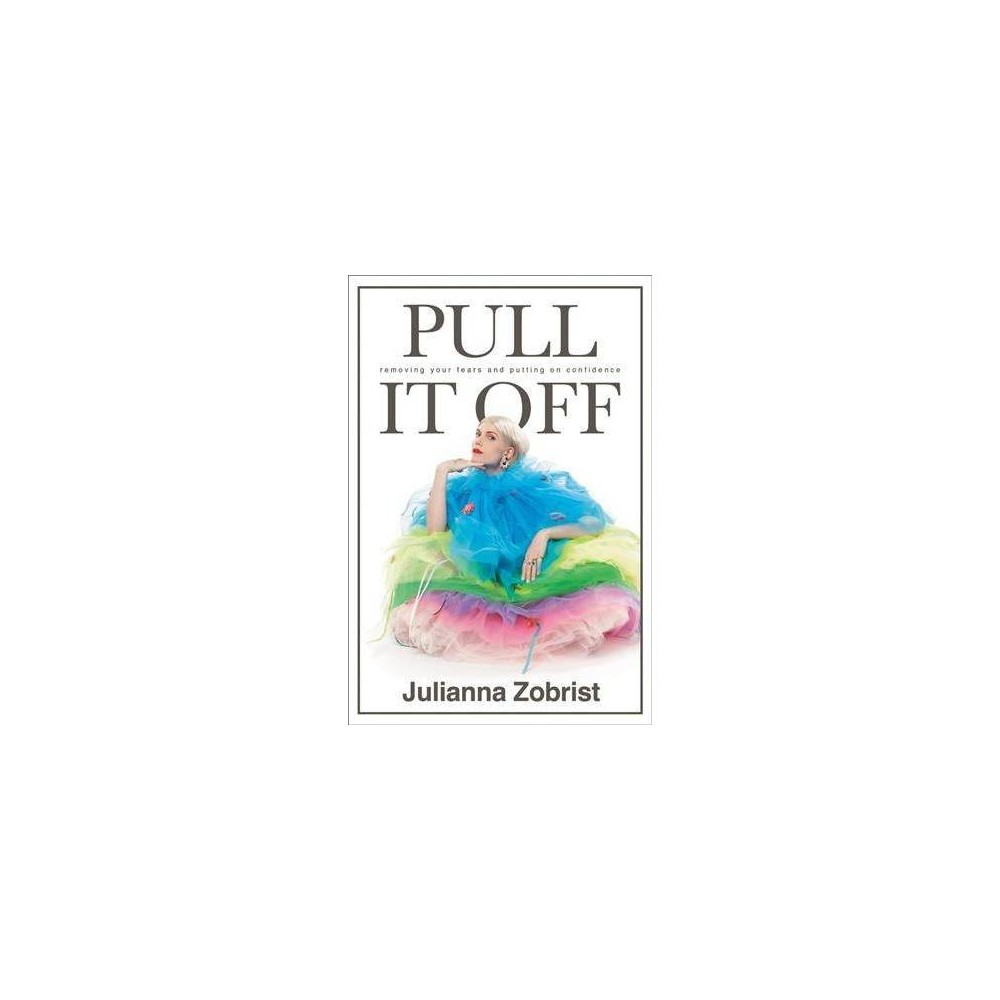 Pull It Off - by Julianna Zobrist (Paperback)