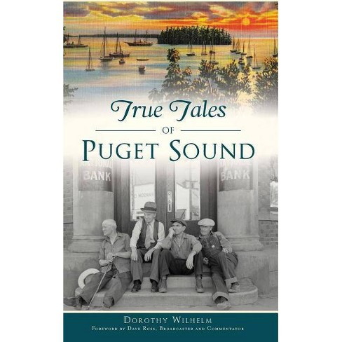 True Tales of Puget Sound - by  Dorothy Wilhelm (Hardcover) - image 1 of 1