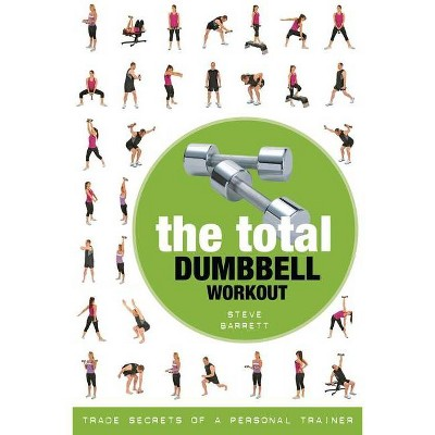 The Total Dumbbell Workout - by  Steve Barrett (Paperback)