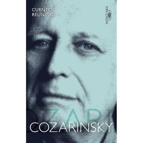 Cuentos Reunidos. Cozarinsky / Collected Stories. Cozarinsky - by  Edgardo Cozarinsky (Paperback) - image 1 of 1