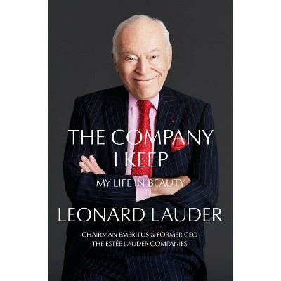 The Company I Keep - by  Leonard A Lauder (Hardcover)