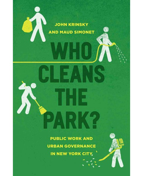 Who Cleans the Park? : Public Work and Urban Governance in New York City (Paperback) (John Krinsky & - image 1 of 1