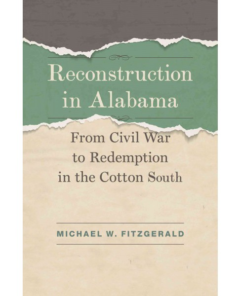 Reconstruction in Alabama : From Civil War to Redemption in the Cotton South - by Michael W. Fitzgerald - image 1 of 1