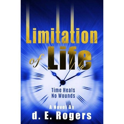 Limitation of Life - by  D E Rogers (Paperback)