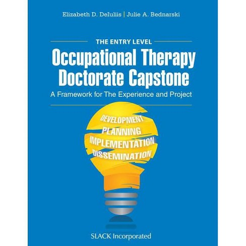 The Entry Level Occupational Therapy Doctorate Capstone - by  Elizabeth Deiuliis & Julie Bednarski - image 1 of 1