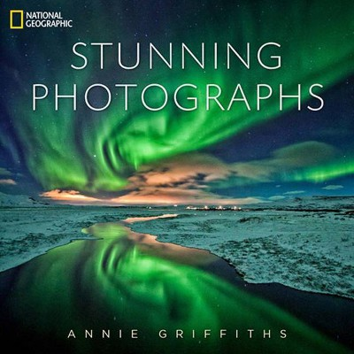 National Geographic Stunning Photographs - by  Annie Griffiths (Hardcover)