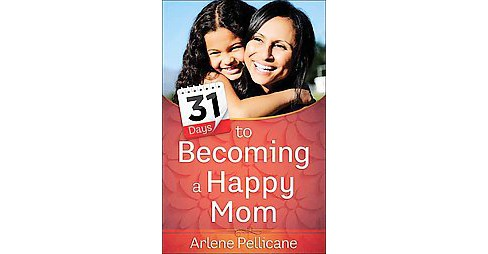 31 Days to Becoming a Happy Mom (Paperback) (Arlene Pellicane) - image 1 of 1