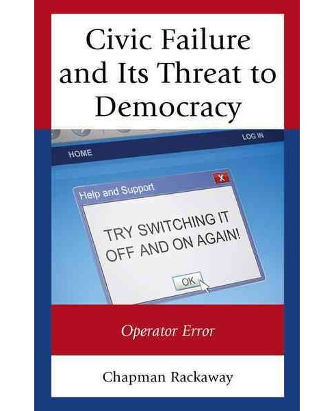 Civic Failure and Its Threat to Democracy : Operator Error (Hardcover) (Chapman Rackaway) - image 1 of 1