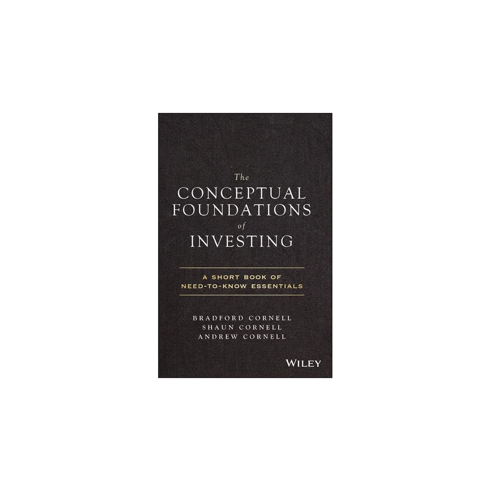 Conceptual Foundations of Investing : A Short Book of Need-to-know Essentials - (Hardcover)