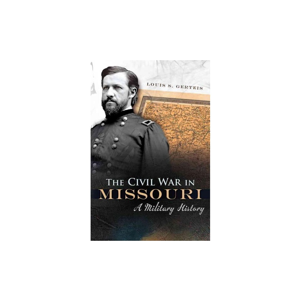Civil War in Missouri : A Military History (Reprint) (Paperback) (Louis S. Gerteis)