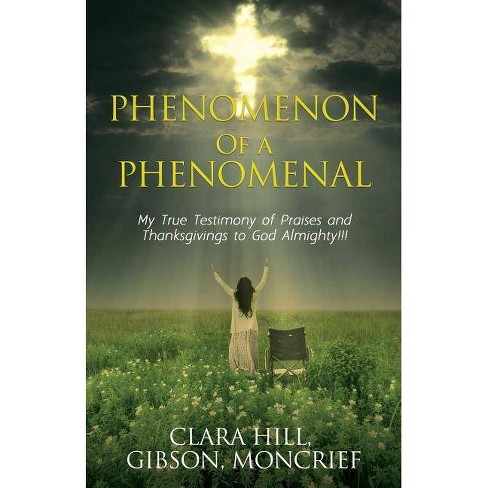 Phenomenon of a Phenomenal - by  Clara Hill & Gibson & Moncrief (Paperback) - image 1 of 1