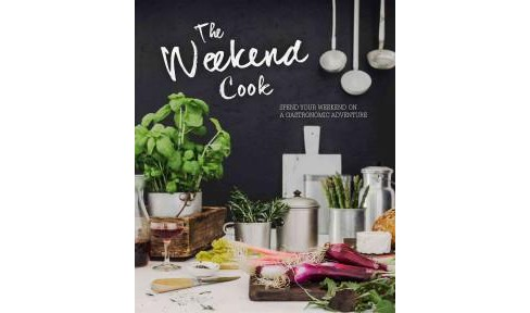 Weekend Cook : Spend Your Weekend on a Gastronomic Adventure (Hardcover) - image 1 of 1