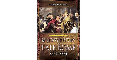 Military History of Late Rome 361–395 -  by Dr.  Ilkka Syvänne (Hardcover) - image 1 of 1
