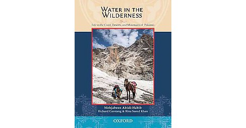 Water in the Wilderness : Life in the Coast, Deserts, and Mountains of Pakistan (Hardcover) (Mehjabeen - image 1 of 1