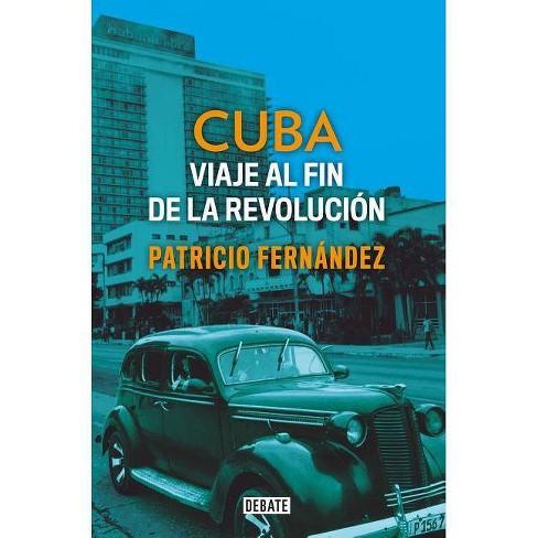 Cuba: Viaje Al Fin de la Revoluci�n / Cuba. Journey to the End of the Revolution - (Paperback) - image 1 of 1