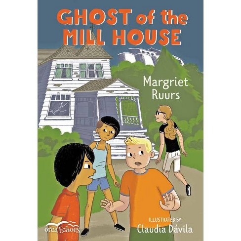 Ghost of the Mill House - (Orca Echoes) by  Margriet Ruurs (Paperback) - image 1 of 1