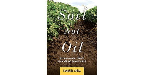 Soil Not Oil : Environmental Justice in an Age of Climate Crisis (Reprint) (Paperback) (Vandana Shiva) - image 1 of 1