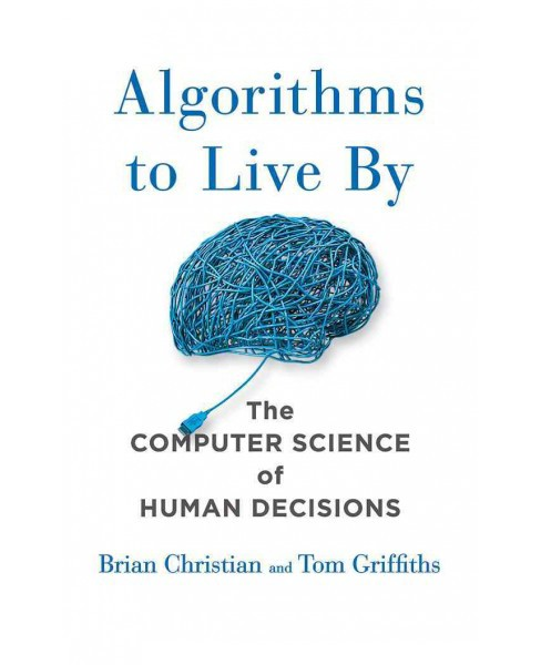 Algorithms to Live by : The Computer Science of Human Decisions (Unabridged) (CD/Spoken Word) (Brian - image 1 of 1