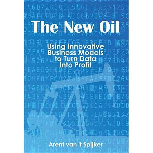 The New Oil - by  Arent Van 't Spijker (Paperback) - image 1 of 1