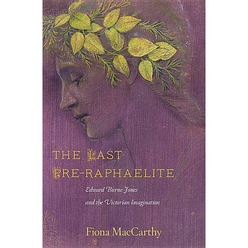 The Last Pre-Raphaelite - by  Fiona MacCarthy (Hardcover) - image 1 of 1