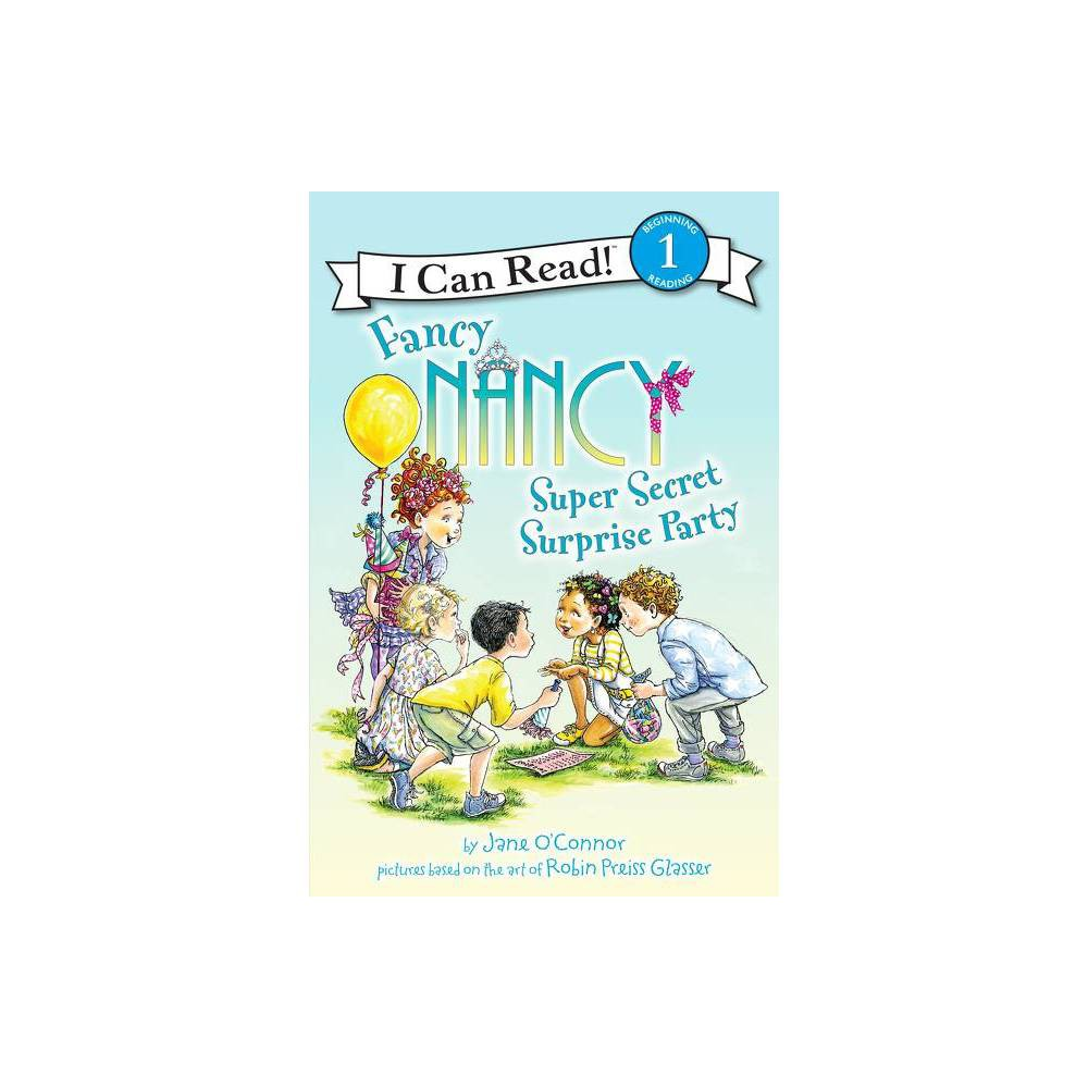 Fancy Nancy: Super Secret Surprise Party - (I Can Read Level 1) by Jane O'Connor (Hardcover) was $16.99 now $11.79 (31.0% off)