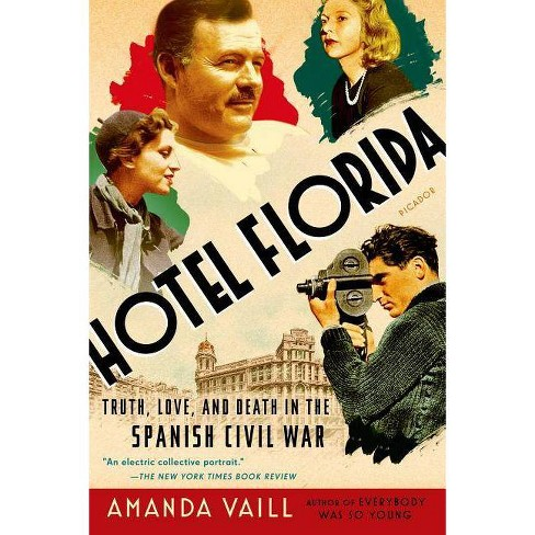 Hotel Florida: Truth, Love, and Death in the Spanish Civil War - by  Amanda Vaill (Paperback) - image 1 of 1