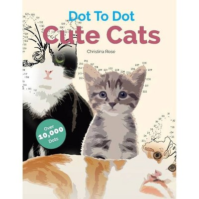Dot To Dot Cute Cats - by  Christina Rose (Paperback)