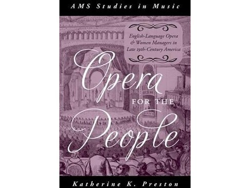 Opera for the People : English-Language Opera and Women Managers in Late 19th-century America - image 1 of 1