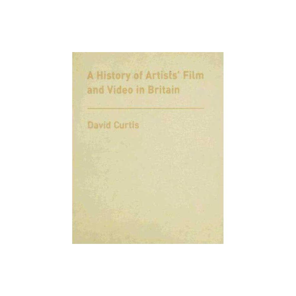 A History of Artists' Film and Video in Britain - by David Curtis (Hardcover)