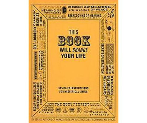 This Book Will Change Your Life : 365 Daily Instructions for Hysterical Living (Paperback) (Benrik & - image 1 of 1