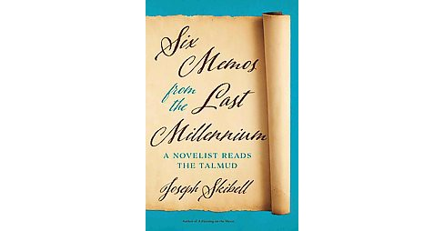 Six Memos from the Last Millennium : A Novelist Reads the Talmud (Hardcover) (Joseph Skibell) - image 1 of 1
