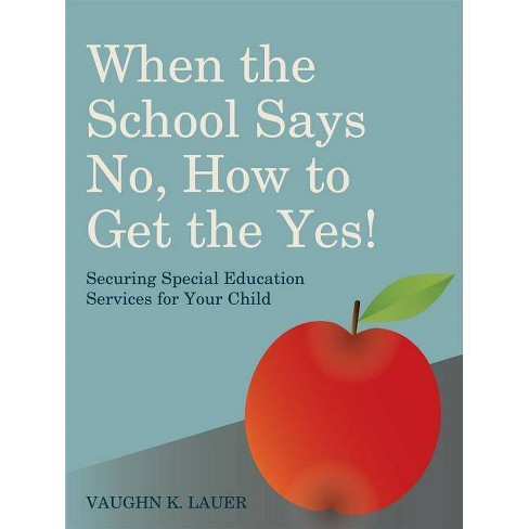 When the School Says No...How to Get the Yes! - by  Vaughn Lauer (Paperback) - image 1 of 1