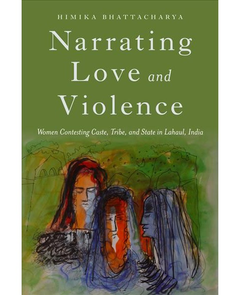 Narrating Love and Violence : Women Contesting Caste, Tribe, and State in Lahaul, India (Paperback) - image 1 of 1