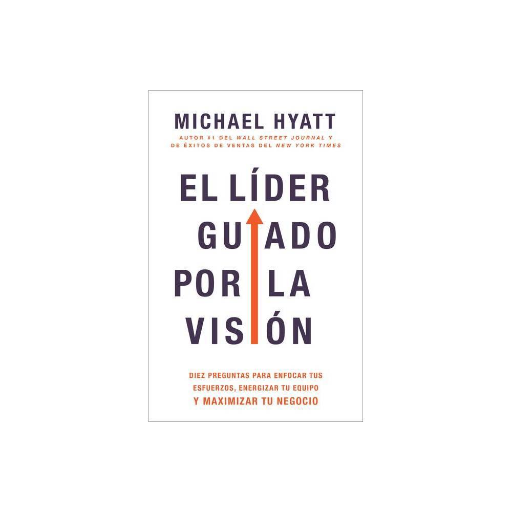 El L Der Guiado Por La Visi N By Michael Hyatt Paperback