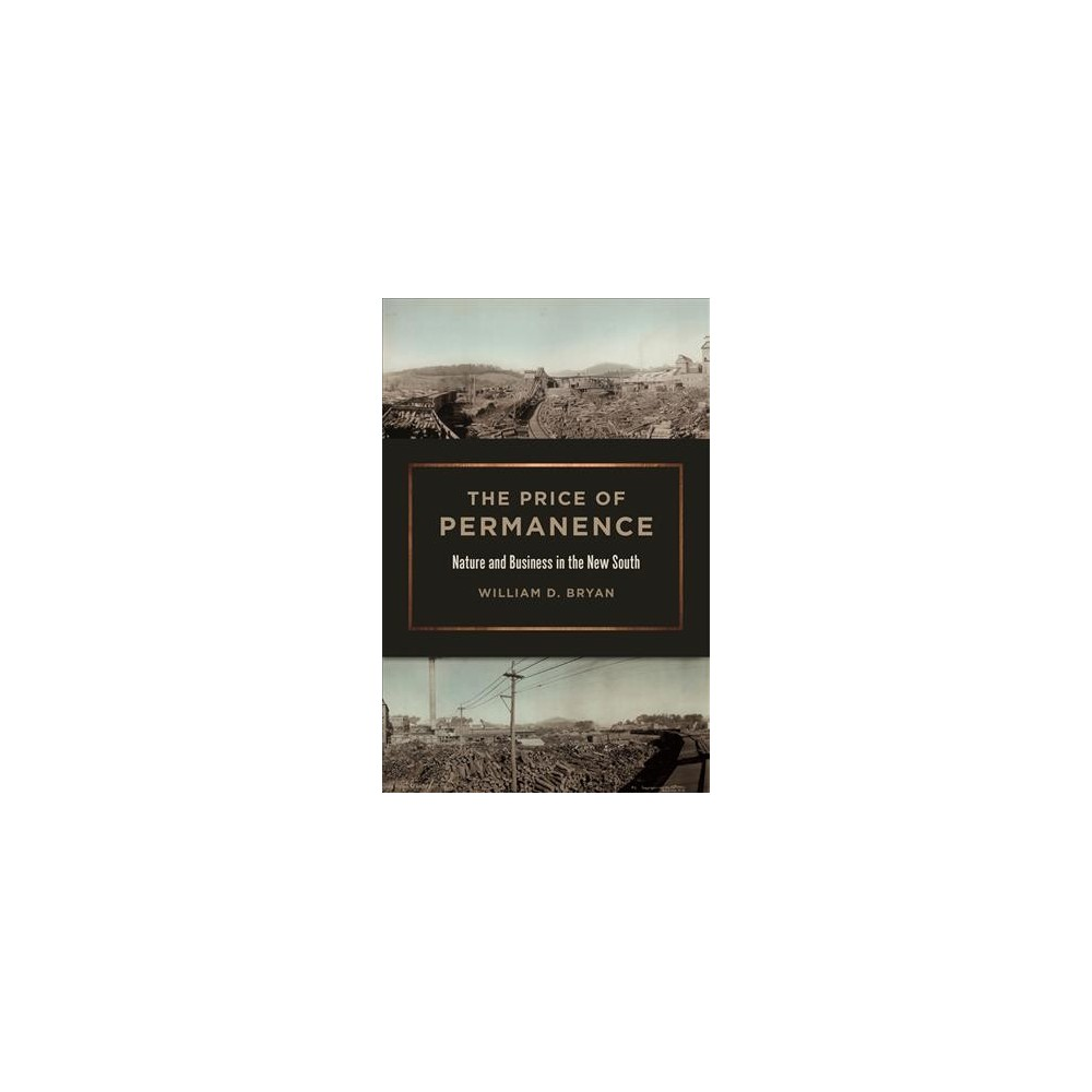 Price of Permanence : Nature and Business in the New South - by William D. Bryan (Hardcover)