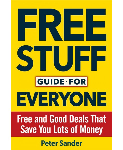 Free Stuff Guide for Everyone Book : Free and Good Deals That Save You Lots of Money (Paperback) (Peter - image 1 of 1