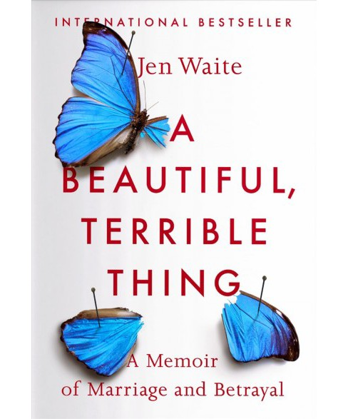 Beautiful, Terrible Thing : A Memoir of Marriage and Betrayal -  Reprint by Jen Waite (Paperback) - image 1 of 1